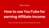 How to use YouTube for earning affiliate income