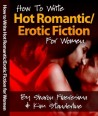 How to Write Hot Romantic/Erotic Fiction for Women