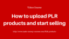 How to upload PLR products and start selling
