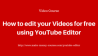 How To Edit Your Videos For Free Using YouTube Editor